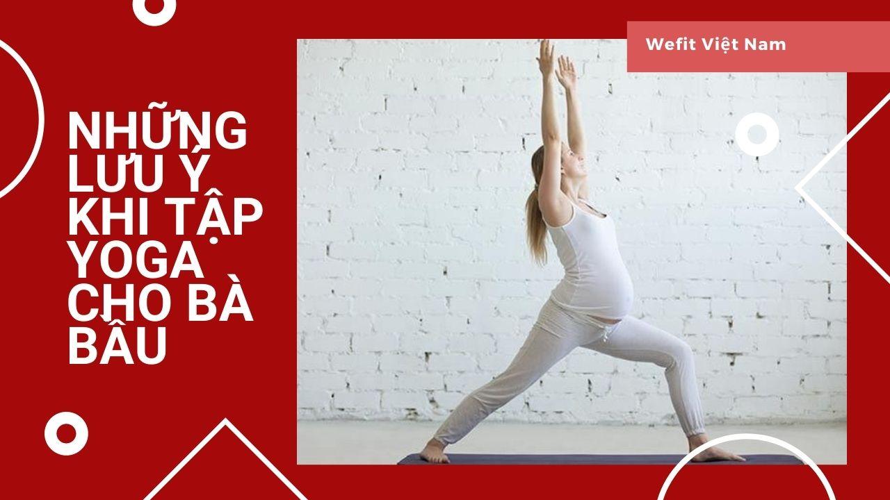 Những lưu ý khi tập Yoga cho bà bầu