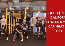 Lịch Tập Cali [California Fitness & Yoga] Cập Nhật Chi Tiết